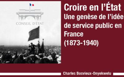 Charles Bosvieux-Onyekwelu – Croire en l'État. Une genèse de l'idée de service public en France (1873-1940)